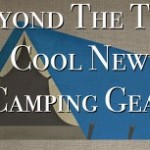 Cool New Camping Gear 2014