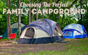 Choosing The Perfect Family Campground