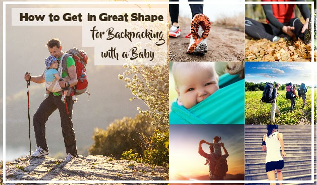 How to Get in Great Shape for Backpacking with a Baby 41