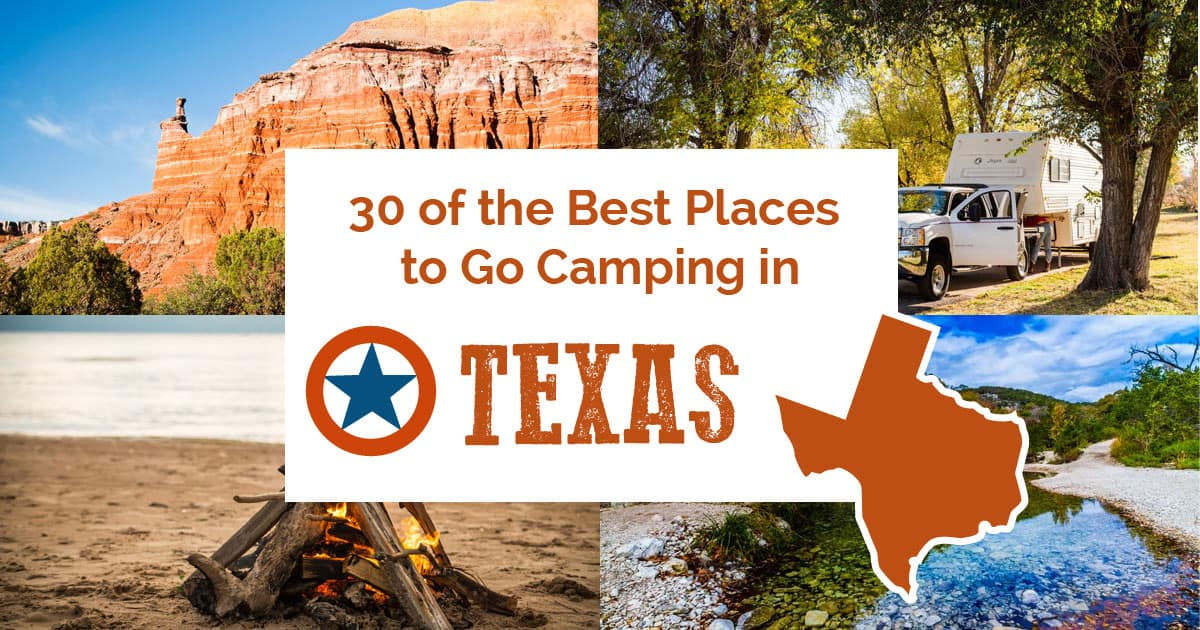 30 Of The Best Places To Go Camping In Texas Beyond The Tent